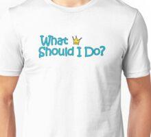 What Should I Do? Unisex T-Shirt