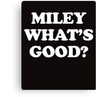 Miley What's Good white Canvas Print