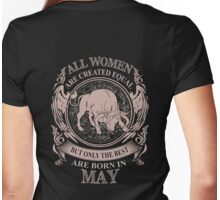 All Women are created equal but only the best are born in May Womens Fitted T-Shirt