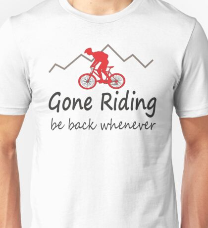 Gone riding be back whenever Unisex T-Shirt