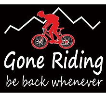 Gone riding be back whenever Photographic Print