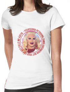 But your dad just calls me Katya - Rupaul's Drag Race Womens Fitted T-Shirt