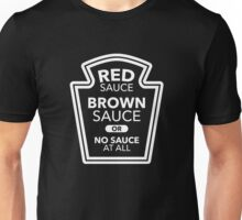 Red Sauce, Brown Sauce, Or No Sauce At All Unisex T-Shirt
