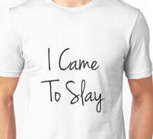 I Came To Slay Unisex T-Shirt