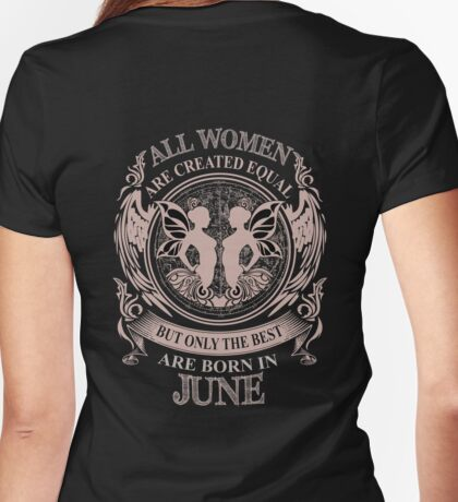 All Women are created equal but only the best are born in June Womens Fitted T-Shirt
