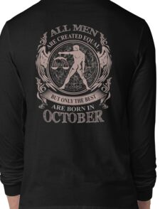 All men are created equal but only the best are born in October Long Sleeve T-Shirt