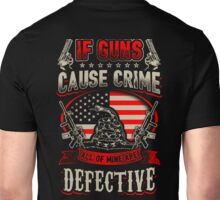 If Guns Cause Crime All Of Mine Are Defective Unisex T-Shirt