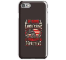 If Guns Cause Crime All Of Mine Are Defective iPhone Case/Skin
