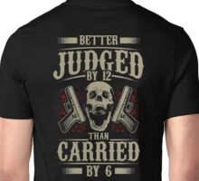 Better Judged By 12 Than Carried By 6 Unisex T-Shirt