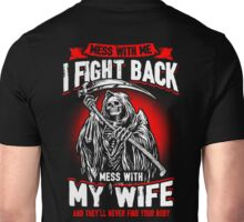 Mess With Me I Fight Back Mess With My Wife  Unisex T-Shirt
