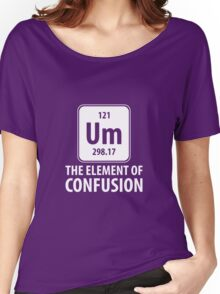 Um The Element Of Confusion Women's Relaxed Fit T-Shirt