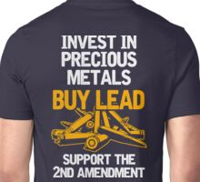 Invest In Precious Metals Buy Lead Support The 2nd Amendment Unisex T-Shirt