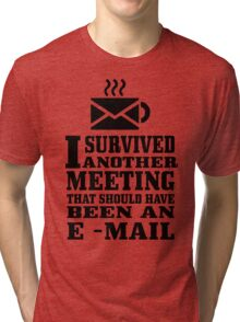 I survived another meeting geek funny nerd Tri-blend T-Shirt