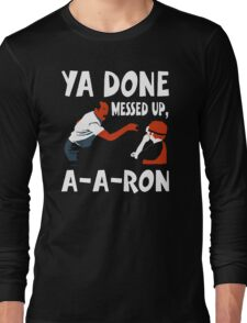 Ya Done Messed Up funny Long Sleeve T-Shirt