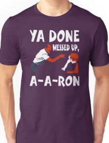 Ya Done Messed Up funny Unisex T-Shirt