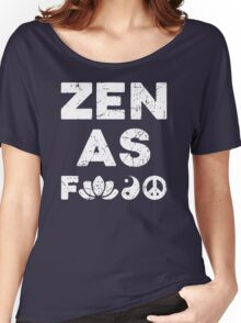 Zen As Fck Funny T-Shirt Women's Relaxed Fit T-Shirt