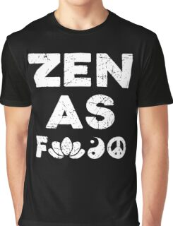 Zen As Fck Funny T-Shirt Graphic T-Shirt