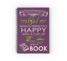Im the type of Girl who is perfectly happy with a cup of TEA and a BOOK Spiral Notebook