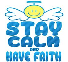 Stay Calm and Have Faith Photographic Print