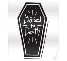 Bored To Death - Funny Saying Poster