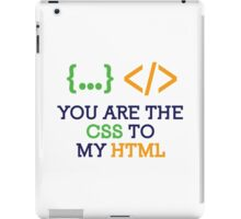 You are the CSS to my HTML iPad Case/Skin