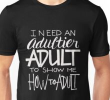 I Need An Adultier Adult To Show Me How To Adult Funny Unisex T-Shirt