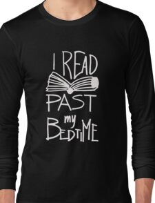I Read Past My Bedtime - Book Lover Reader Reading  Long Sleeve T-Shirt