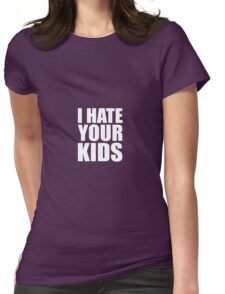I Hate Your Kids Womens Fitted T-Shirt