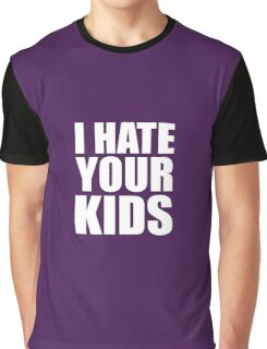 I Hate Your Kids Graphic T-Shirt