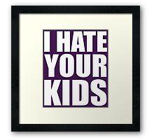 I Hate Your Kids Framed Print