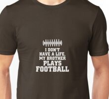 I Don't Have A Life My Brother Plays Football Unisex T-Shirt