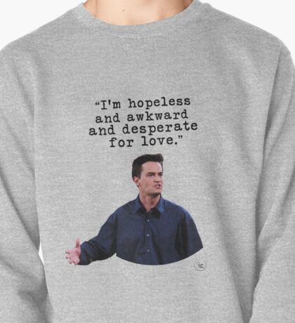 "Chandler Bing - ""I'm hopeless and awkward and desperate for love."" (black version) Pullover"