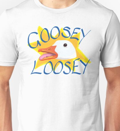 Goosey Loosey Unisex T-Shirt