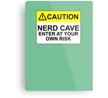 CAUTION: NERD CAVE, ENTER AT YOUR OWN RISK Metal Print
