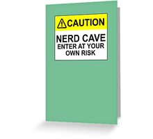 CAUTION: NERD CAVE, ENTER AT YOUR OWN RISK Greeting Card