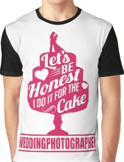 Wedding Photographer: I do it for the cake Graphic T-Shirt