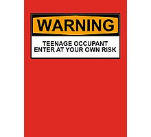WARNING: TEENAGE OCCUPANT, ENTER AT YOUR OWN RISK Photographic Print