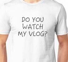 Do You Watch My Vlog? Unisex T-Shirt