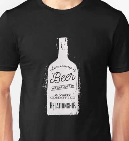 I'm Not Addicted To Beer in A Committed Relationship Funny  Unisex T-Shirt