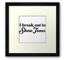I break out in show tunes Framed Print
