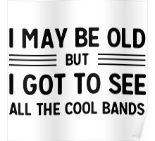 I may be old but i got to see all the cool bands Poster