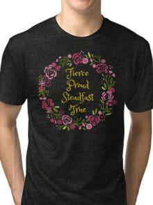 Fierce Proud Steadfast True Tri-blend T-Shirt