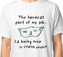The hardest part of my job Classic T-Shirt
