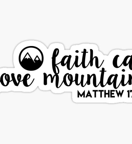 faith can move mountains - matthew 17:20 Sticker