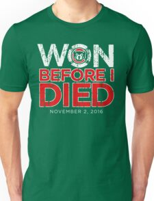 Chicago Cubs Won Before I Died World Series Shirt Unisex T-Shirt