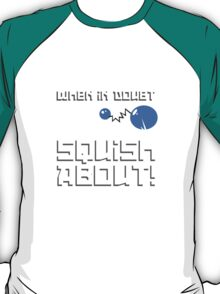 When in Doubt... Squish About! T-Shirt