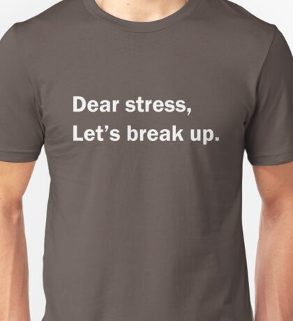 Dear Stress, Let's break up Unisex T-Shirt