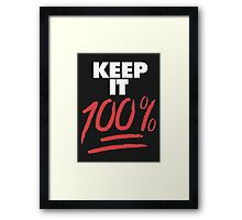 Keep it 100% Framed Print