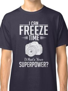 Photography: I can freeze time - superpower Classic T-Shirt