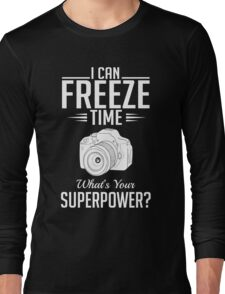 Photography: I can freeze time - superpower Long Sleeve T-Shirt